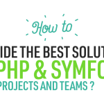 Guide: How to provide the best solutions for my PHP & Symfony projects and teams?