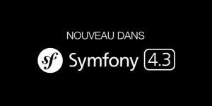 Nouveau dans Symfony 4.3